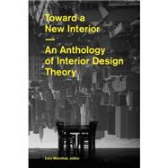 Toward a New Interior: An Anthology of Interior Design Theory by Weinthal, Lois, 9781616890308