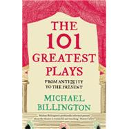 The 101 Greatest Plays From Antiquity to the Present by Billington, Michael, 9781783350308
