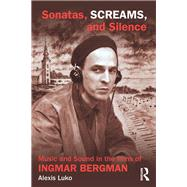 Sonatas, Screams, and Silence: Music and Sound in the Films of Ingmar Bergman by Luko; Alexis, 9780415840309