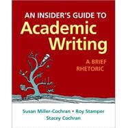 An Insider's Guide to Academic Writing A Brief Rhetoric by Miller-Cochran, Susan; Stamper, Roy; Cochran, Stacey, 9781319020309