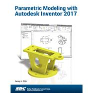 Parametric Modeling with Autodesk Inventor 2017 by Randy Shih, 9781630570309