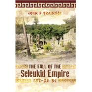 The Fall of the Seleukid Empire 187-75 Bc by Grainger, John D., 9781783030309