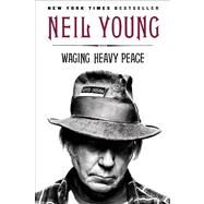 Waging Heavy Peace A Hippie Dream by Young, Neil, 9780142180310