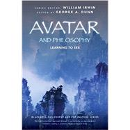 Avatar and Philosophy: Learning to See by Dunn, George A., 9780470940310