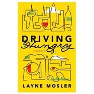 Driving Hungry by Mosler, Layne, 9781101870310