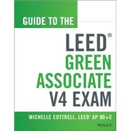 Guide to the Leed Green Associate V4 Exam by Cottrell, Michelle, 9781118870310