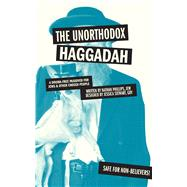 The Unorthodox Haggadah A Dogma-free Passover for Jews and Other Chosen People by Phillips, Nathan, 9781449460310