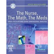 The Nurse, The Math, The Meds; Drug Calculations Using Dimensional Analysis by Mulholland, 9780323030311