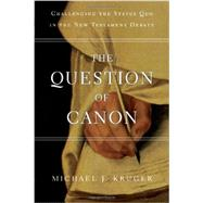 The Question of Canon by Kruger, Michael J., 9780830840311