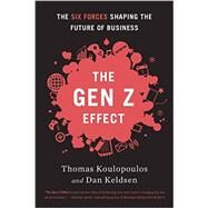 Gen Z Effect: The Six Forces Shaping the Future of Business by Koulopoulos,Tom, 9781629560311