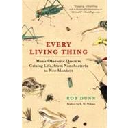 Every Living Thing : Man's Obsessive Quest to Catalog Life, from Nanobacteria to New Monkeys by Dunn, Rob R., 9780061430312