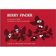 Berry Finder A guide to native plants with fleshy fruits by Miller, Dorcas S.; Day, Cherie Hunter, 9780912550312
