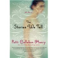 The Stories We Tell A Novel by Henry, Patti Callahan, 9781250040312
