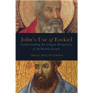 John's Use of Ezekiel by Peterson, Brian Neil, 9781451490312