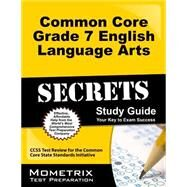 Common Core Grade 7 English Language Arts Secrets by Ccss Exam Secrets Test Prep, 9781627330312