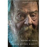 Essays After Eighty by Hall, Donald, 9780544570313
