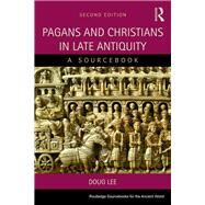 Pagans and Christians in Late Antiquity: A Sourcebook by Lee; Doug, 9781138020313
