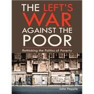 The Left's War Against the Poor by Pepple, John, 9781496960313