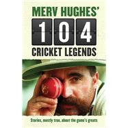Merv Hughes' 104 Cricket Legends by Hughes, Merv, 9781760290313