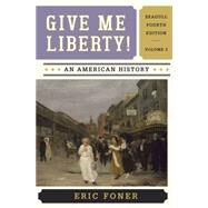 Give Me Liberty!: An American History, Volume 2 (Seagull Edition) by Foner, Eric, 9780393920314