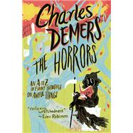 The Horrors An A to Z of Funny Thoughts on Awful Things by Demers, Charles, 9781771620314