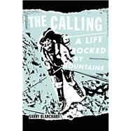 The Calling A Life Rocked by Mountains by Blanchard, Barry, 9781938340314