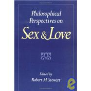 Philosophical Perspectives on Sex and Love by Stewart, Robert M., 9780195080315