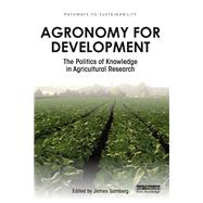Agronomy for Development: The Politics of Knowledge in Agricultural Research by Sumberg; James, 9781138240315