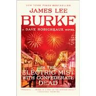 In the Electric Mist With Confederate Dead by Burke, James Lee, 9781982100315