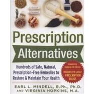 Prescription Alternatives:Hundreds of Safe, Natural, Prescription-Free Remedies to Restore and Maintain Your Health, Fourth Edition by Mindell, Earl; Hopkins, Virginia, 9780071600316
