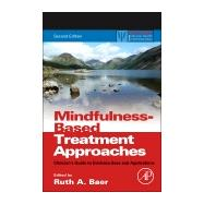 Mindfulness-based Treatment Approaches: Clinician's Guide to Evidence Base and Applications by Baer, Ruth A., 9780124160316