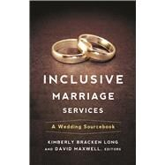 Inclusive Marriage Services by Long, Kimberly Bracken; Maxwell, David; Clayton, Kimberly L. (CON); Gambrell, David (CON); Meyers, Ruth A. (CON), 9780664260316
