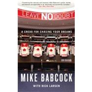 Leave No Doubt: A Credo for Chasing Your Dreams by Babcock, Mike; Larsen, Rick (CON), 9780773540316