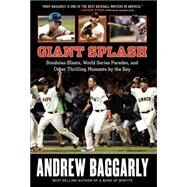 Giant Splash: Bondsian Blasts, World Series Parades, and Other Thrilling Moments by the Bay by Baggarly, Andrew, 9781629370316