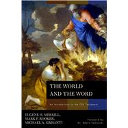 The World and the Word An Introduction to the Old Testament by Merrill, Eugene H.; Rooker, Mark; Grisanti, Michael A., 9780805440317