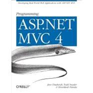 Programming ASP. NET MVC 4 : Developing Real-World Web Applications with ASP. NET MVC by Chadwick, Jess; Snyder, Todd; Panda, Hrusikesh, 9781449320317