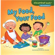 My Food, Your Food by Bullard, Lisa; Schneider, Christine M., 9781467760317