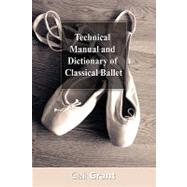 Technical Manual and Dictionary of Classical Ballet by Grant, Gail, 9781607960317