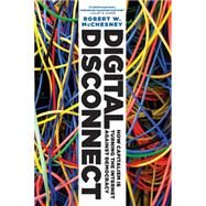 Digital Disconnect: How Capitalism Is Turning the Internet Against Democracy by McChesney, Robert W., 9781620970317