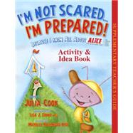I'm Not Scared... I'm Prepared!: Because I Know All About Alice Training Institute (Alert-Lockdown-Inform-Counter-Evacuate) Activity & Idea Book by Cook, Julia; Crane, Lisa J.; Hyde, Michelle Hazelwood, 9781937870317