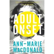 Adult Onset by MacDonald, Ann-Marie, 9781941040317
