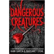Dangerous Creatures by Garcia, Kami; Stohl, Margaret, 9780316370318