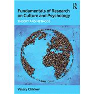 Fundamentals of Research on Culture and Psychology: Theory and Methods by Chirkov; Valery, 9780415820318