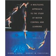 A Multilevel Approach to the Study of Motor Control and Learning by Rose, Debra J.; Christina, Robert W., 9780805360318