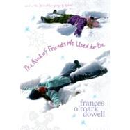 The Kind of Friends We Used to Be by Dowell, Frances O'Roark, 9781416950318