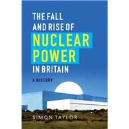 The Fall and Rise of Nuclear Power in Britain by Taylor, Simon, 9781906860318