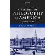A History of Philosophy in America, 1720-2000 by Kuklick, Bruce, 9780198250319