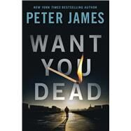 Want You Dead by James, Peter, 9781250070319