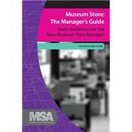 Museum Store: The Manager's Guide, Fourth Edition: Basic Guidelines for the New Museum Store Manager by Unknown, 9781629580319