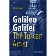 Galileo Galilei, the Tuscan Artist by Greco, Pietro, 9783319720319